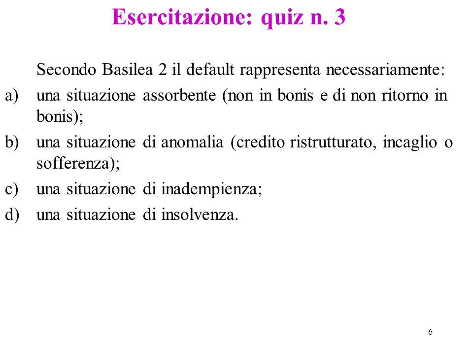 Esercitazione: quiz n. 3 Secondo Basilea 2 il default rappresenta necessariamente: