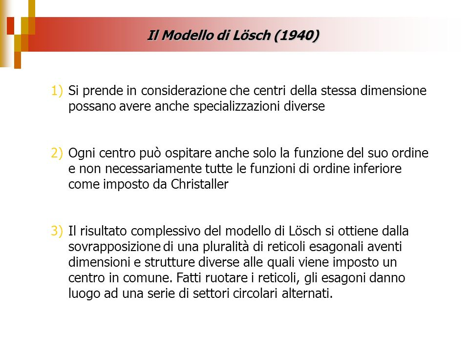 Il Modello di Lösch (1940)Si prende in considerazione che centri della stessa dimensione possano avere anche specializzazioni diverse.