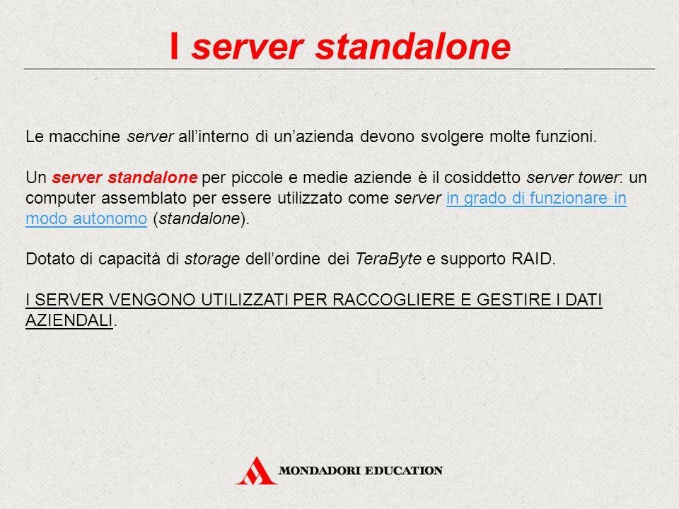 I server standalone Le macchine server all'interno di un'azienda devono svolgere molte funzioni.