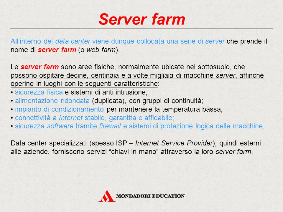 Server farm All'interno del data center viene dunque collocata una serie di server che prende il nome di server farm (o web farm).