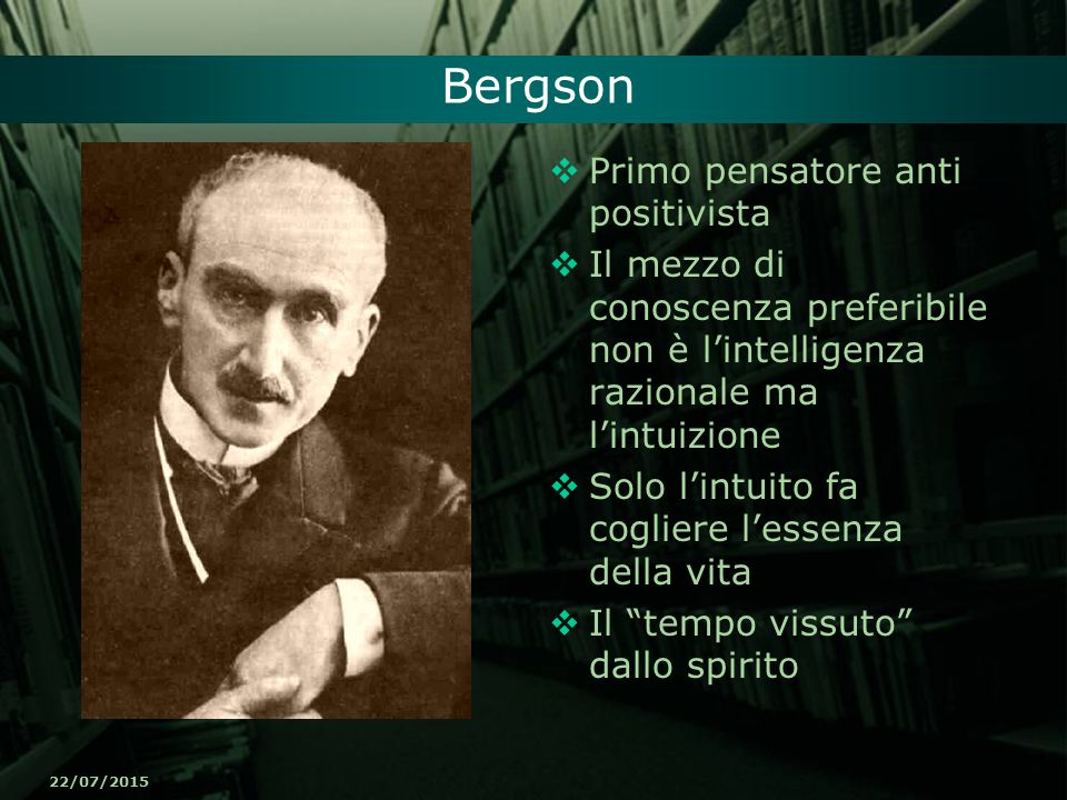 Bergson Primo pensatore anti positivista
