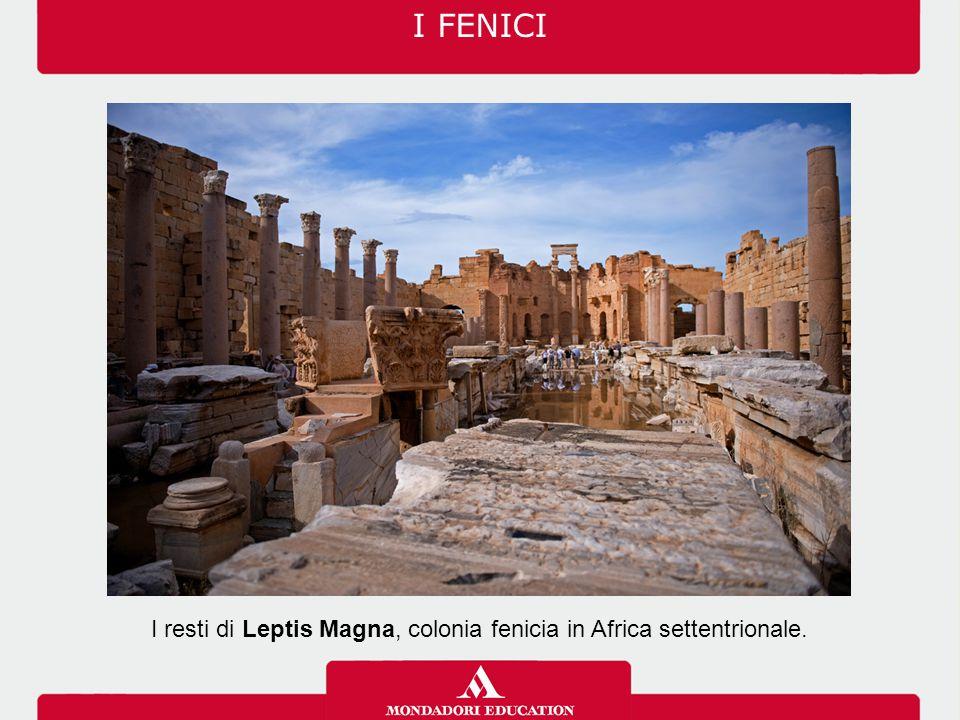 I resti di Leptis Magna, colonia fenicia in Africa settentrionale.