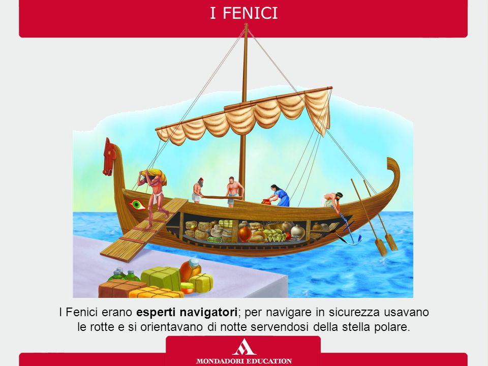 I FENICI I Fenici erano esperti navigatori; per navigare in sicurezza usavano.