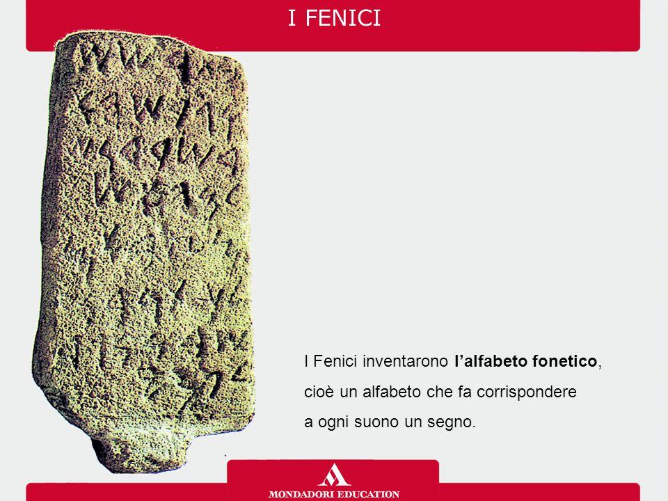 I FENICI I Fenici inventarono l'alfabeto fonetico, cioè un alfabeto che fa corrispondere.