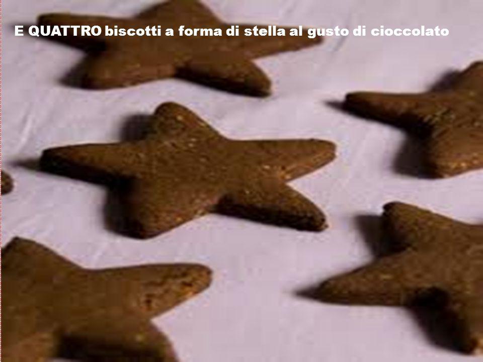 E QUATTRO biscotti a forma di stella al gusto di cioccolato