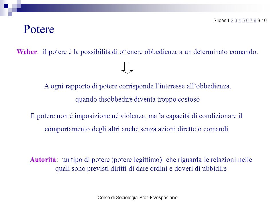 Slides 1 2 3 4 5 6 7 8 9 10 Potere. Weber: il potere è la possibilità di ottenere obbedienza a un determinato comando.