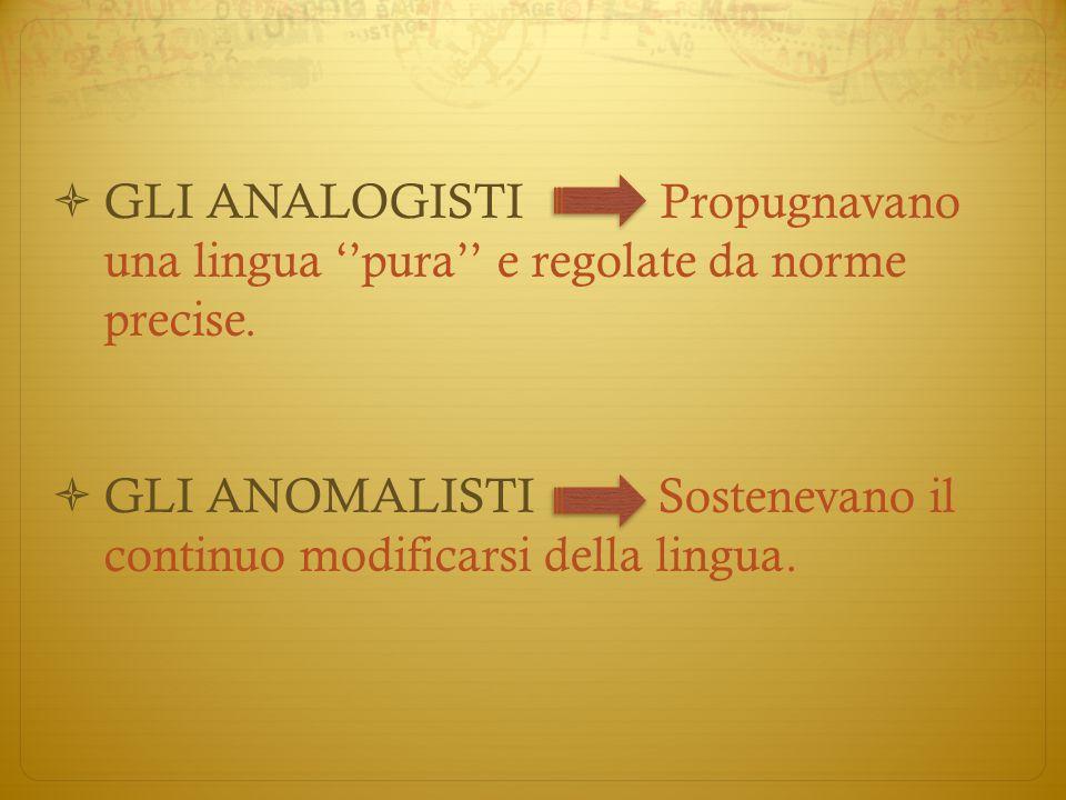 GLI ANALOGISTI Propugnavano una lingua ''pura'' e regolate da norme precise.