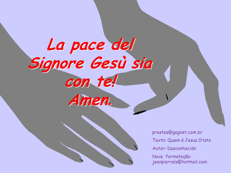 La pace del Signore Gesù sia con te! Amen. prestes@gegnet.com.br