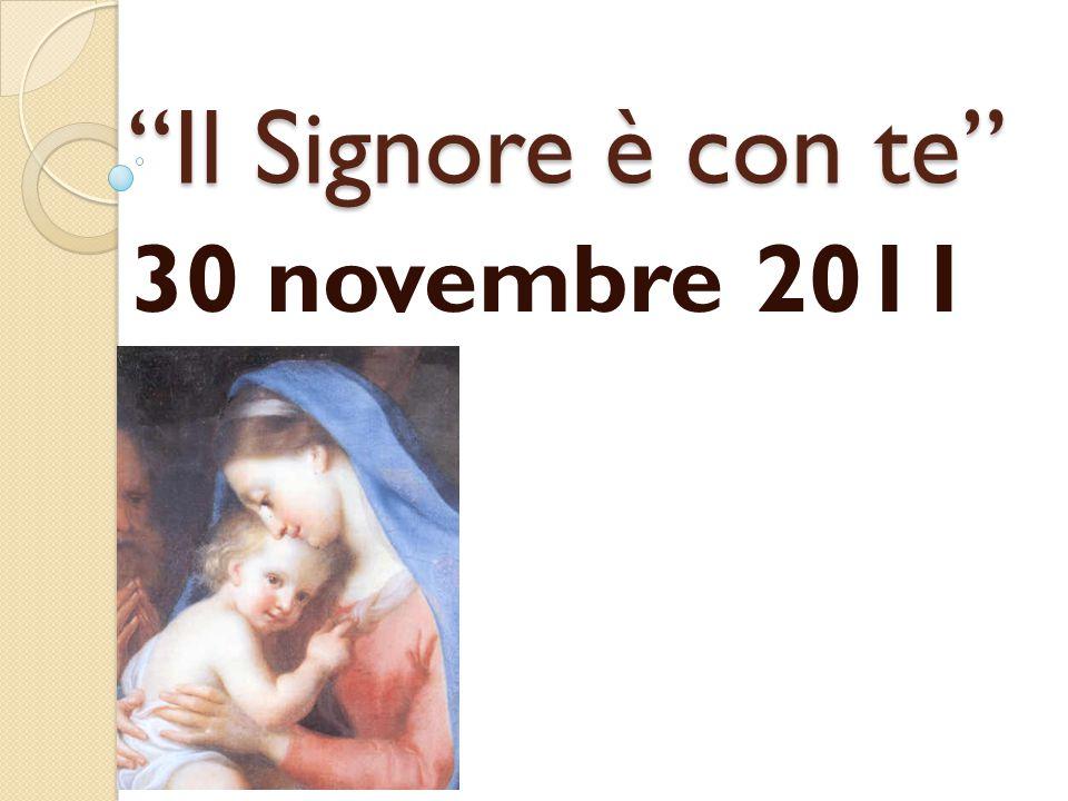 Il Signore è con te 30 novembre 2011