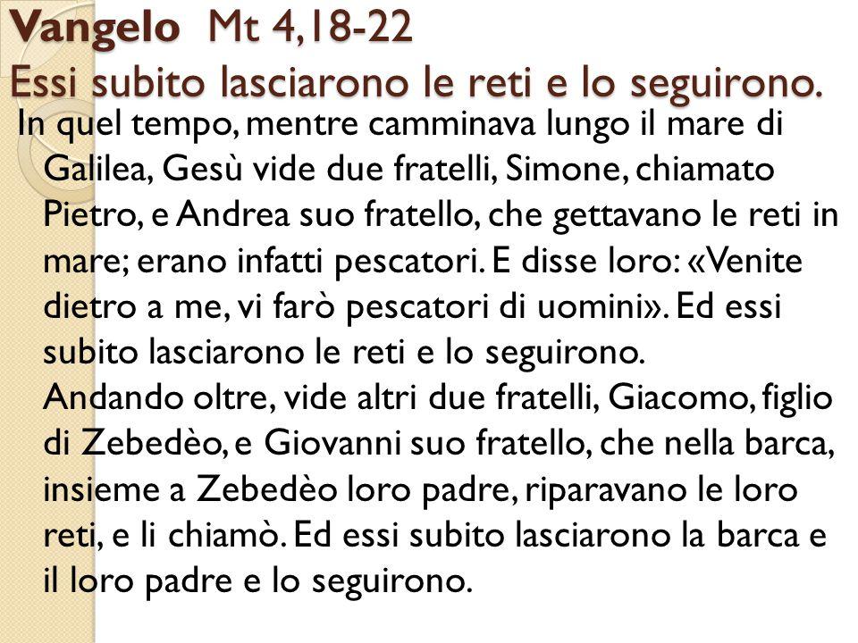 Vangelo Mt 4,18-22 Essi subito lasciarono le reti e lo seguirono.