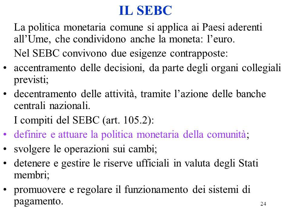 IL SEBC La politica monetaria comune si applica ai Paesi aderenti all'Ume, che condividono anche la moneta: l'euro.