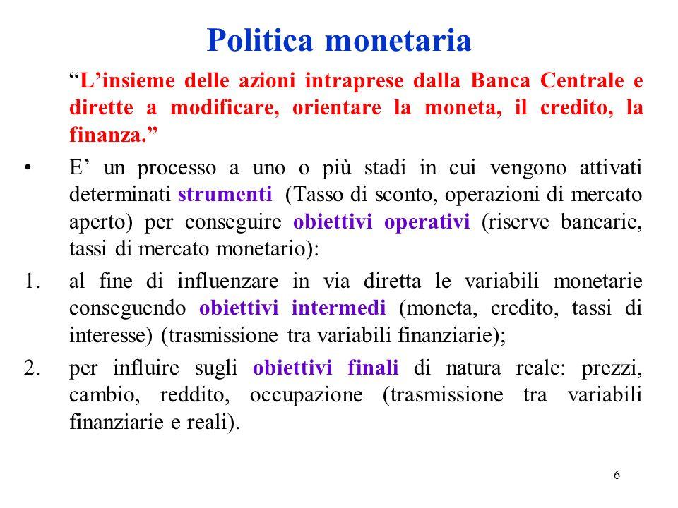 Politica monetaria L'insieme delle azioni intraprese dalla Banca Centrale e dirette a modificare, orientare la moneta, il credito, la finanza.