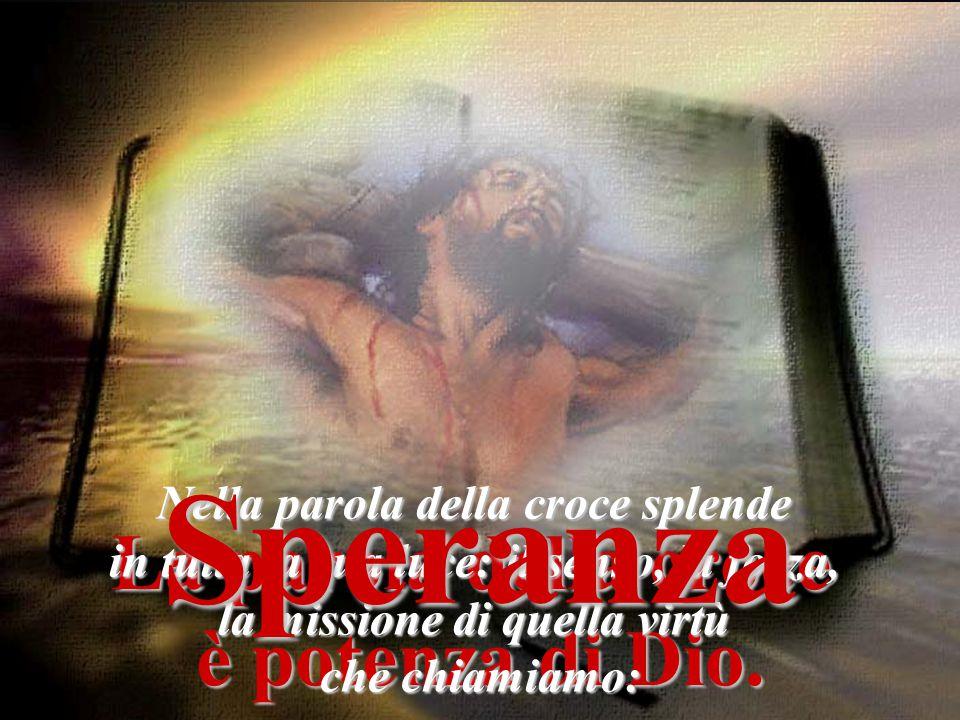 Speranza La parola della croce è potenza di Dio. La speranza non dà