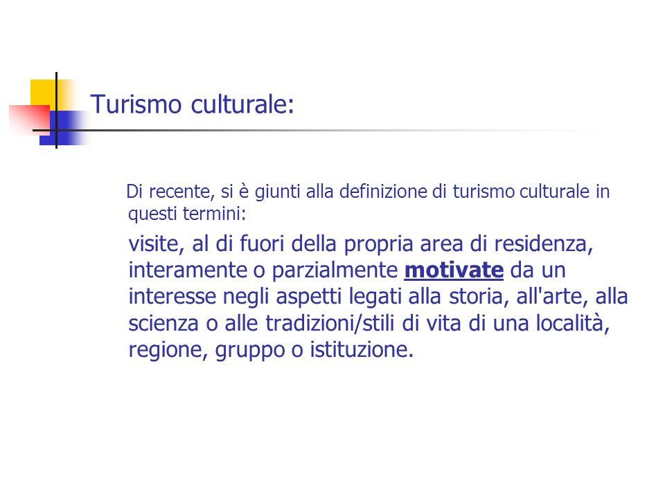 Turismo culturale: Di recente, si è giunti alla definizione di turismo culturale in questi termini: