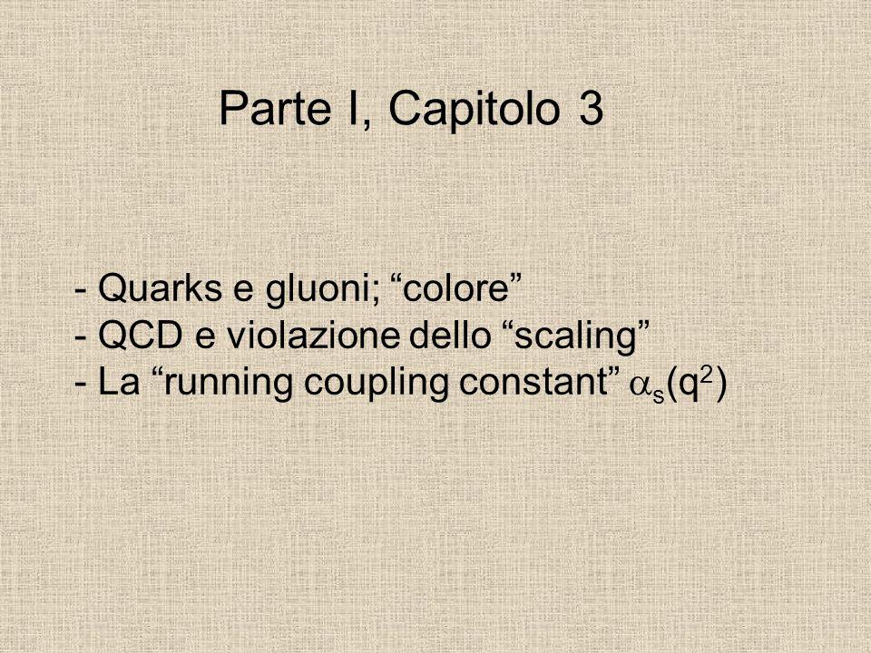 Parte I, Capitolo 3 - Quarks e gluoni; colore - QCD e violazione dello scaling - La running coupling constant as(q2)