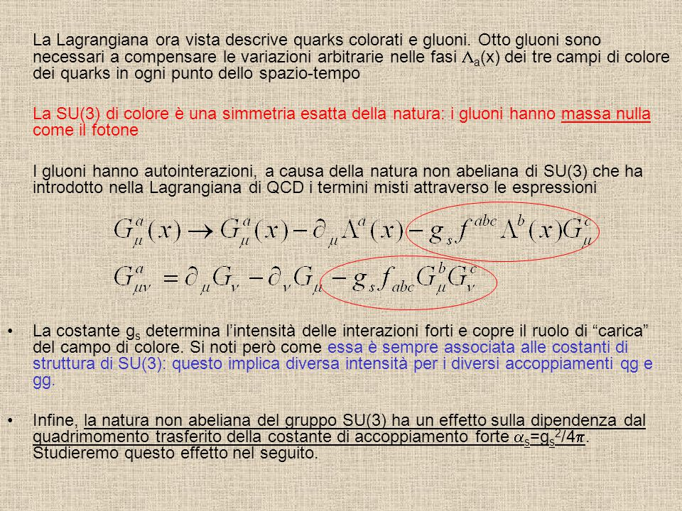 La Lagrangiana ora vista descrive quarks colorati e gluoni