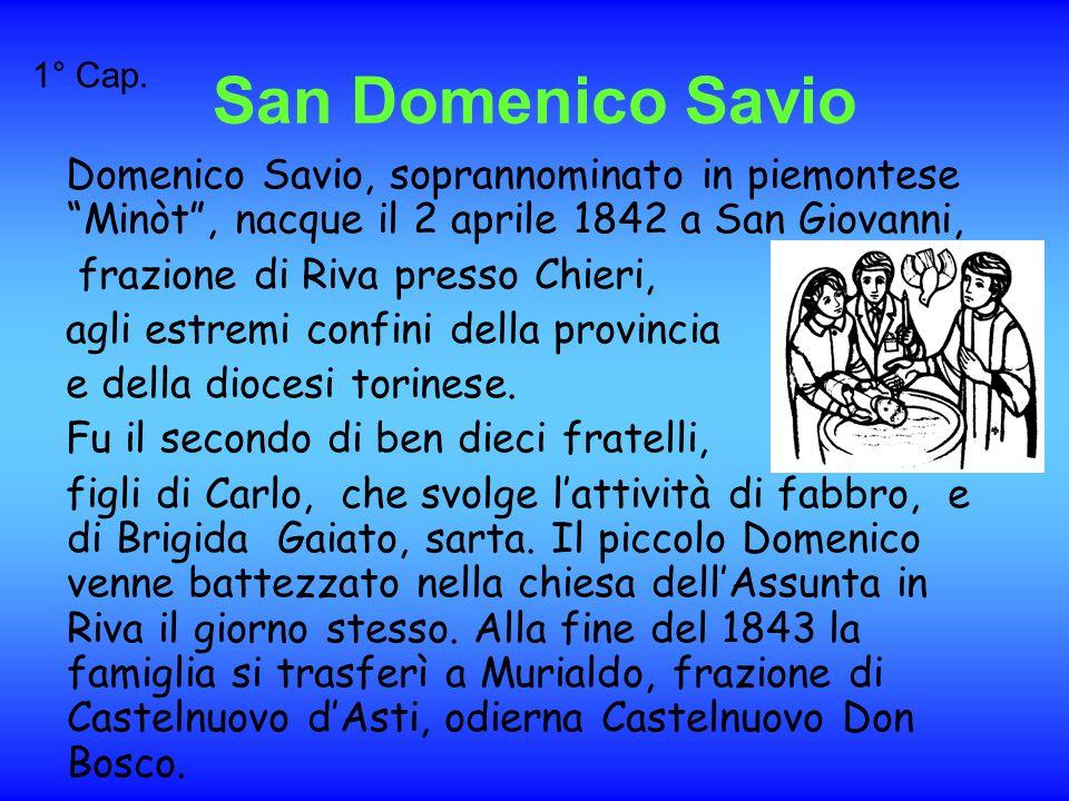 San Domenico Savio 1° Cap. Domenico Savio, soprannominato in piemontese Minòt , nacque il 2 aprile 1842 a San Giovanni,