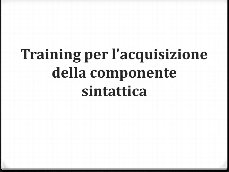 Training per l'acquisizione della componente sintattica