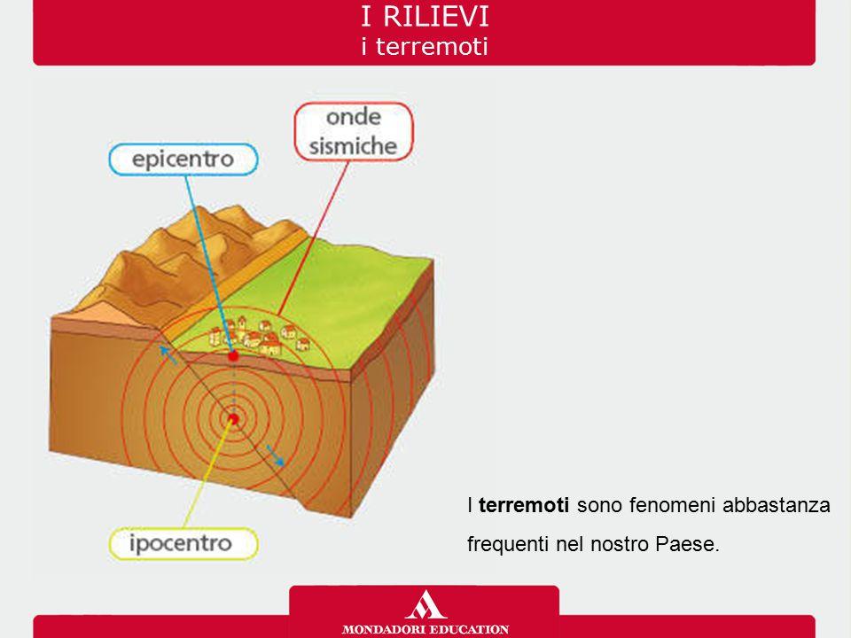 I RILIEVI i terremoti 03/07/12 I terremoti sono fenomeni abbastanza frequenti nel nostro Paese.