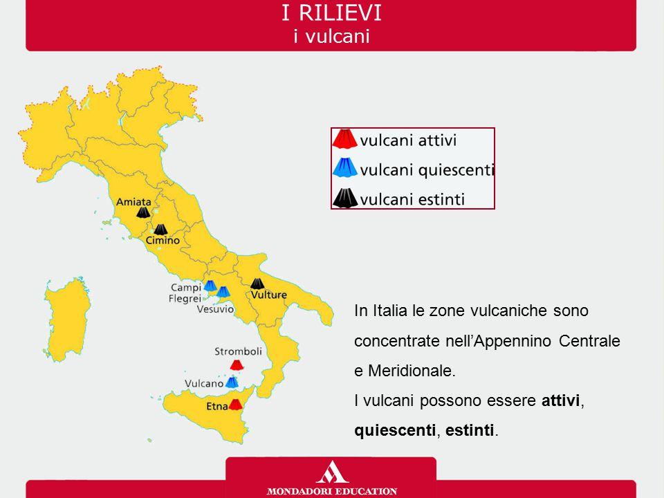 I RILIEVI i vulcani In Italia le zone vulcaniche sono concentrate nell'Appennino Centrale. e Meridionale.