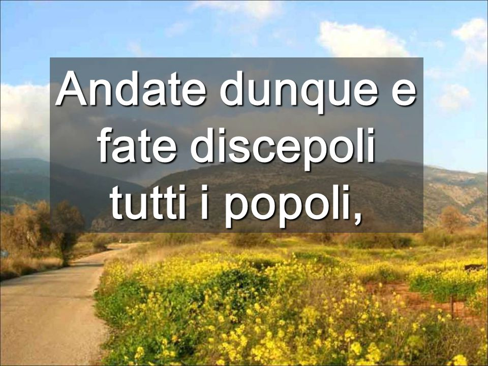 Andate dunque e fate discepoli tutti i popoli,