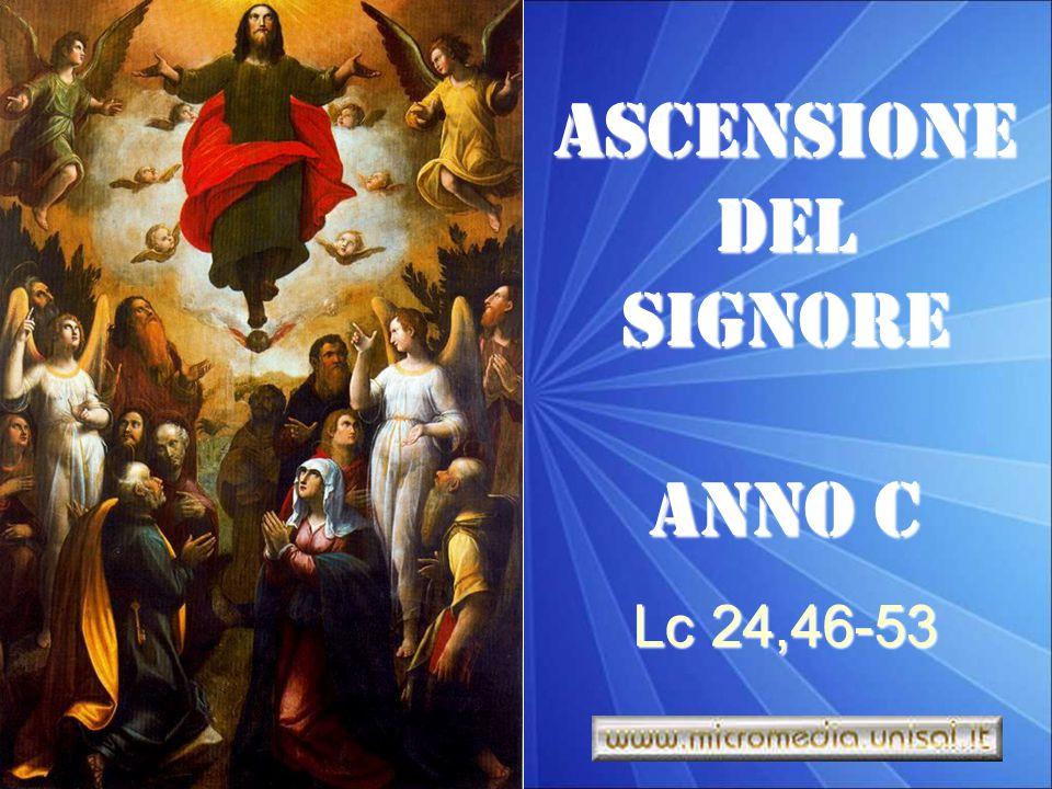 ASCENSIONE Del SIGNORE ANNO C Lc 24,46-53
