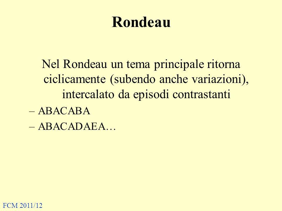 Rondeau Nel Rondeau un tema principale ritorna ciclicamente (subendo anche variazioni), intercalato da episodi contrastanti.