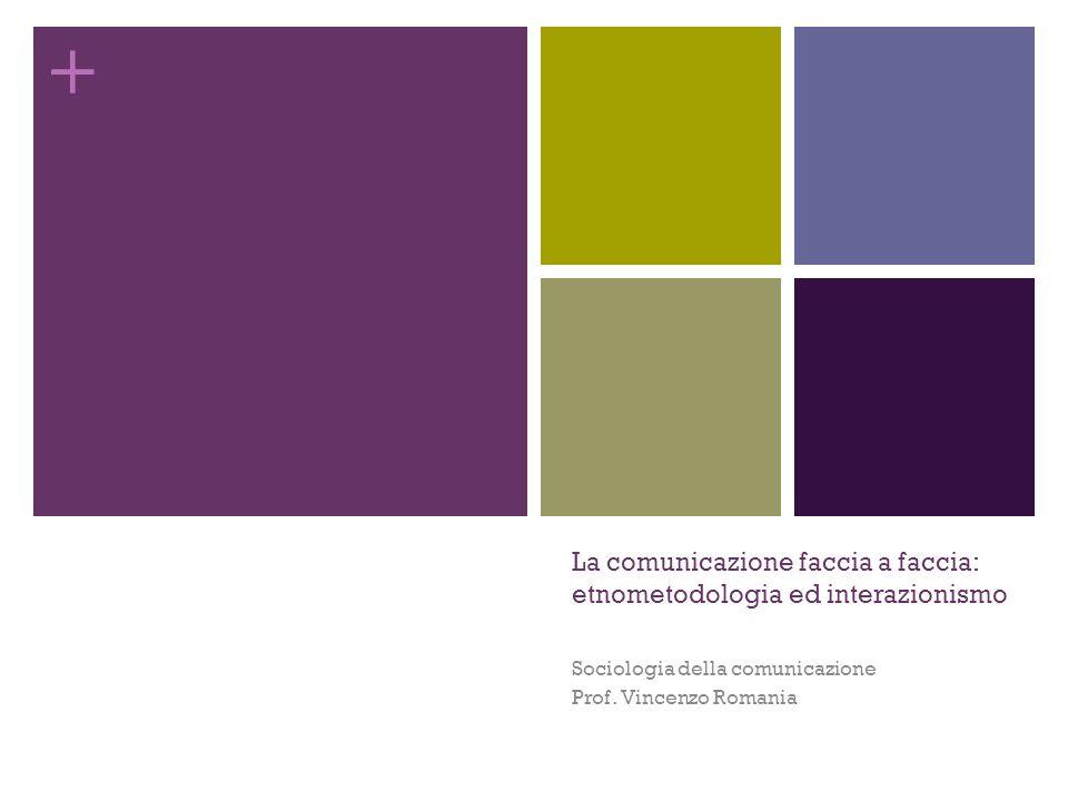 La comunicazione faccia a faccia: etnometodologia ed interazionismo