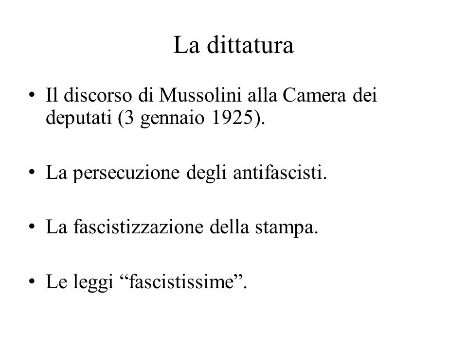 La dittatura Il discorso di Mussolini alla Camera dei deputati (3 gennaio 1925). La persecuzione degli antifascisti.