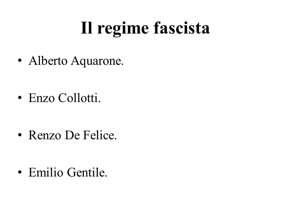 Il regime fascista Alberto Aquarone. Enzo Collotti. Renzo De Felice.