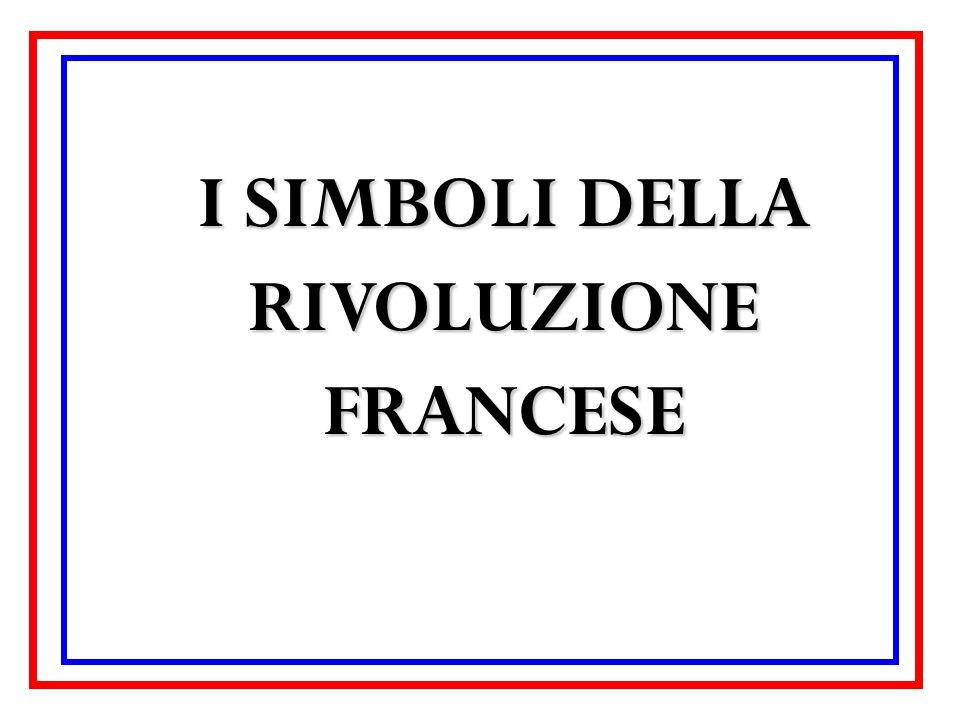 I SIMBOLI DELLA RIVOLUZIONE FRANCESE