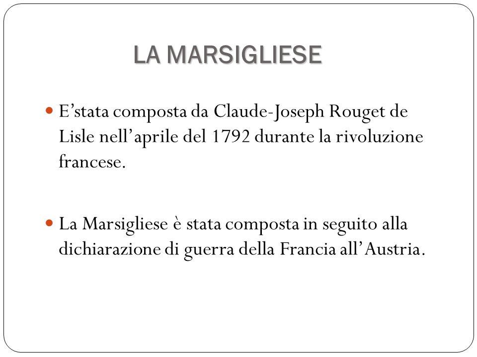 LA MARSIGLIESE E'stata composta da Claude-Joseph Rouget de Lisle nell'aprile del 1792 durante la rivoluzione francese.