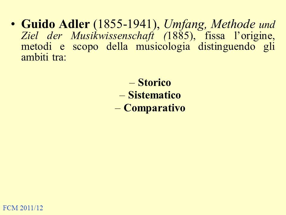Guido Adler (1855-1941), Umfang, Methode und Ziel der Musikwissenschaft (1885), fissa l'origine, metodi e scopo della musicologia distinguendo gli ambiti tra: