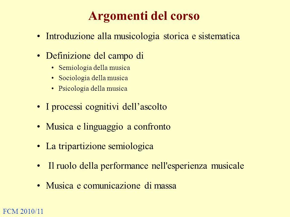 Argomenti del corso Introduzione alla musicologia storica e sistematica. Definizione del campo di.