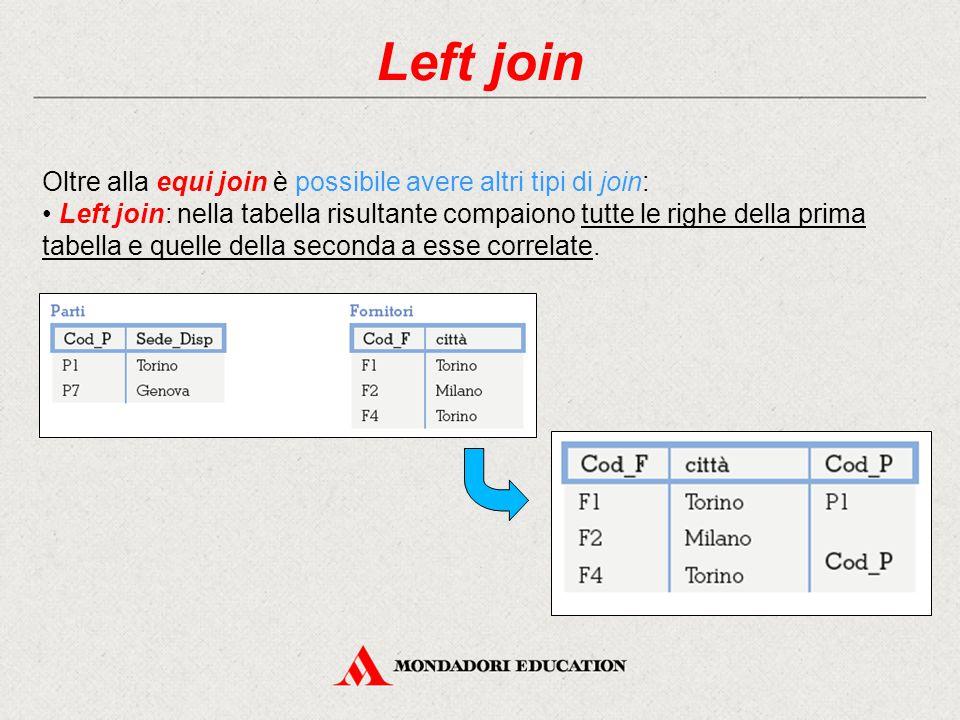 Left join Oltre alla equi join è possibile avere altri tipi di join: