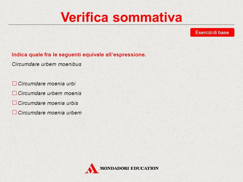 Verifica sommativa Esercizi di base. Indica quale fra le seguenti equivale all'espressione. Circumdare urbem moenibus.