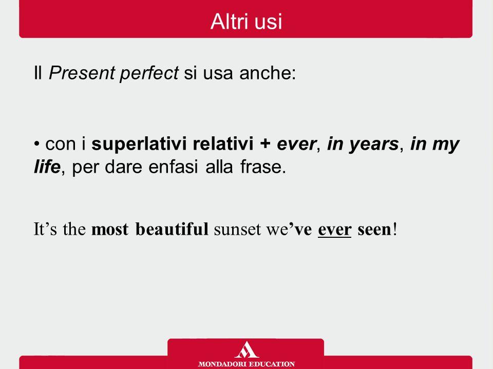 Altri usi Il Present perfect si usa anche: