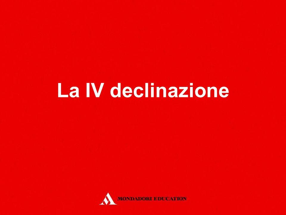 La IV declinazione *