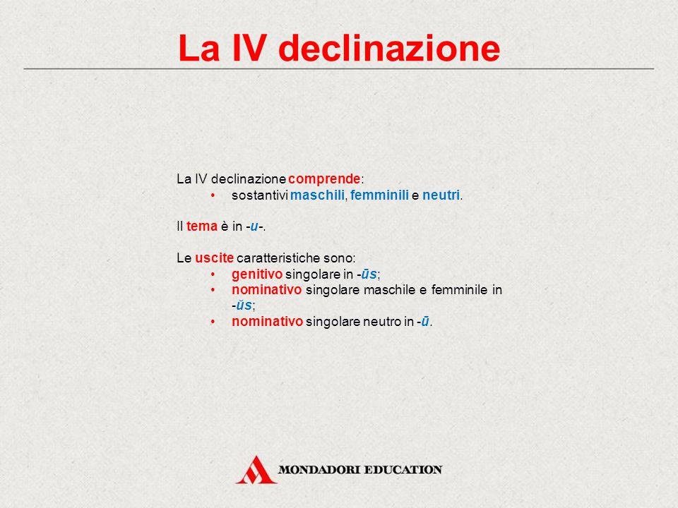La IV declinazione La IV declinazione comprende: