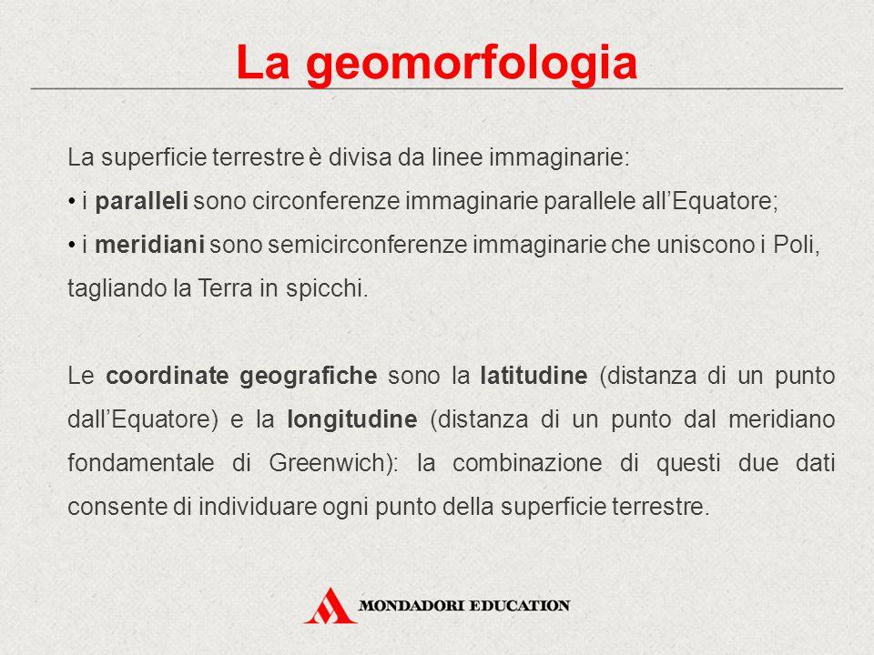 La geomorfologia La superficie terrestre è divisa da linee immaginarie: i paralleli sono circonferenze immaginarie parallele all'Equatore;