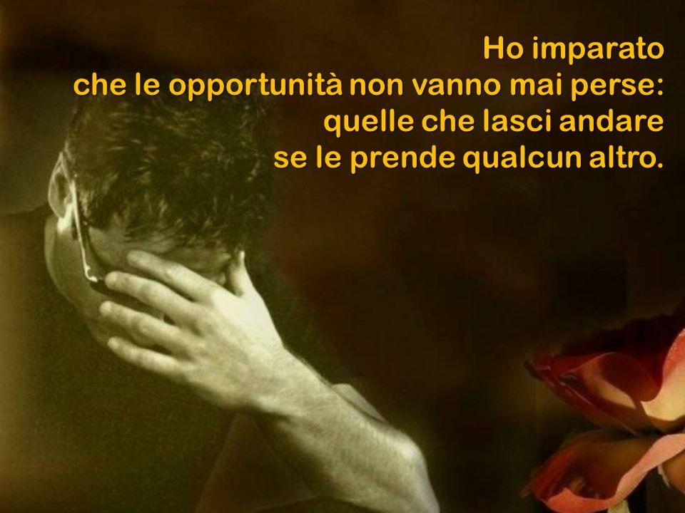 Ho imparato che le opportunità non vanno mai perse: quelle che lasci andare se le prende qualcun altro.