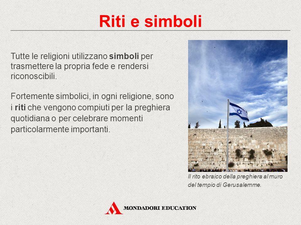 Riti e simboli Tutte le religioni utilizzano simboli per trasmettere la propria fede e rendersi riconoscibili.