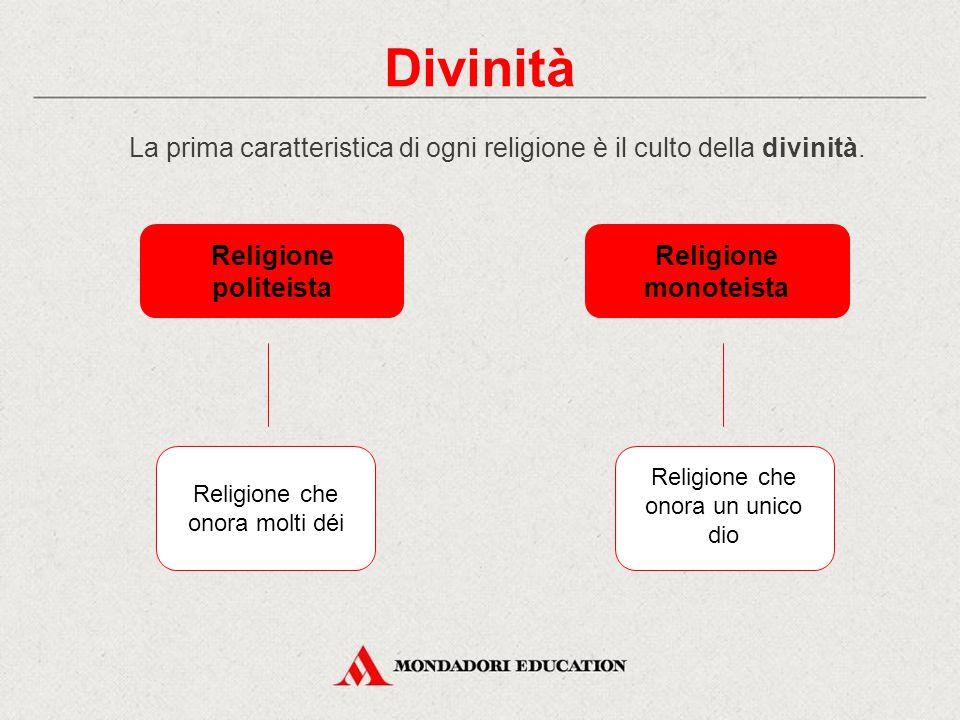 Divinità La prima caratteristica di ogni religione è il culto della divinità. Religione politeista.