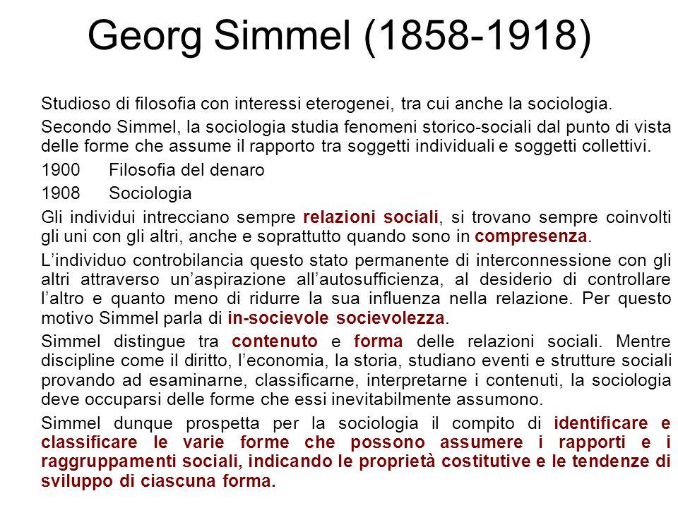 Georg Simmel (1858-1918) Studioso di filosofia con interessi eterogenei, tra cui anche la sociologia.