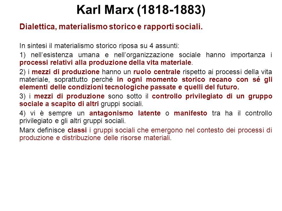 Karl Marx (1818-1883) Dialettica, materialismo storico e rapporti sociali. In sintesi il materialismo storico riposa su 4 assunti: