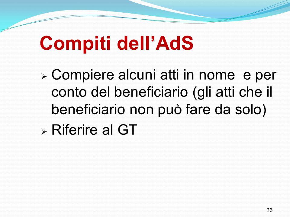 Compiti dell'AdS Compiere alcuni atti in nome e per conto del beneficiario (gli atti che il beneficiario non può fare da solo)