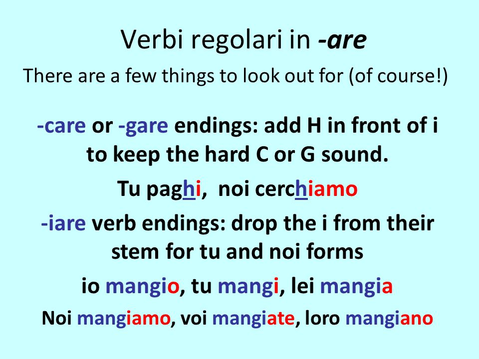 Verbi regolari in -are There are a few things to look out for (of course!)