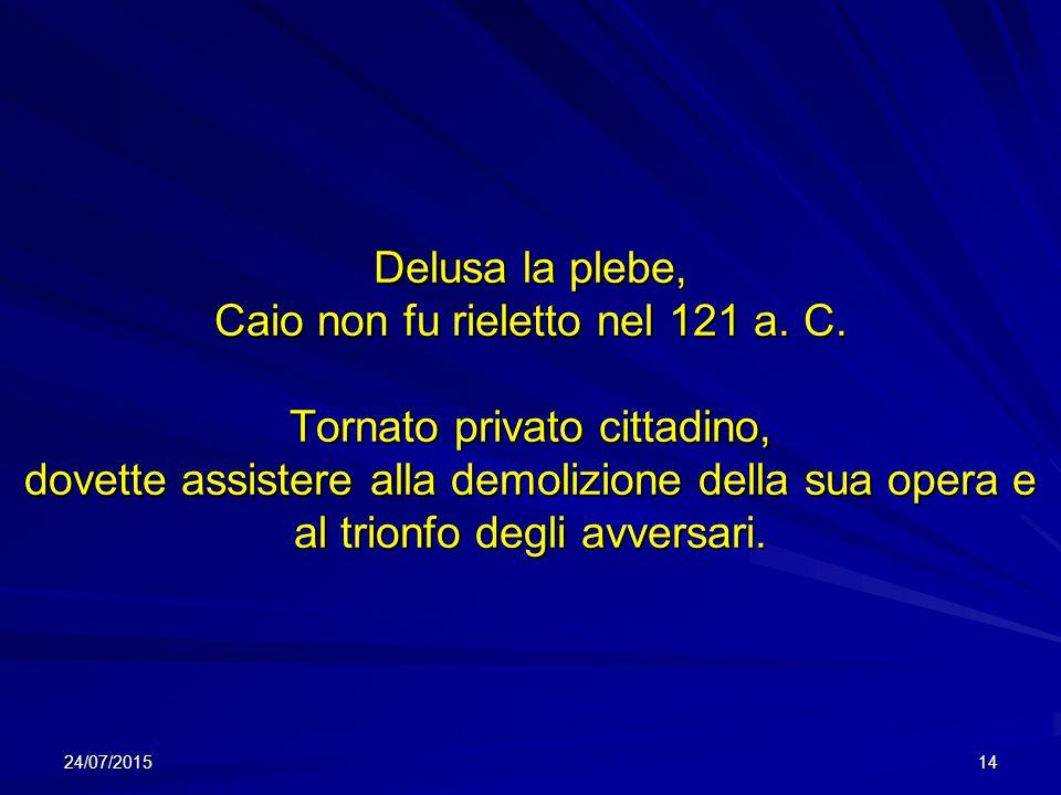 Delusa la plebe, Caio non fu rieletto nel 121 a. C
