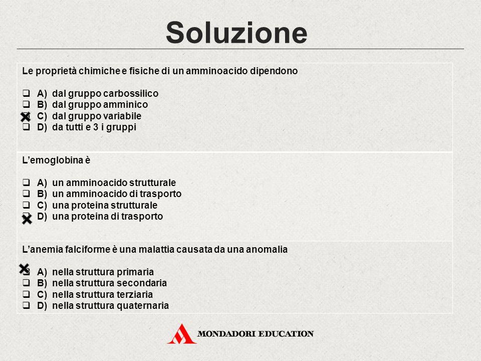 Soluzione Le proprietà chimiche e fisiche di un amminoacido dipendono