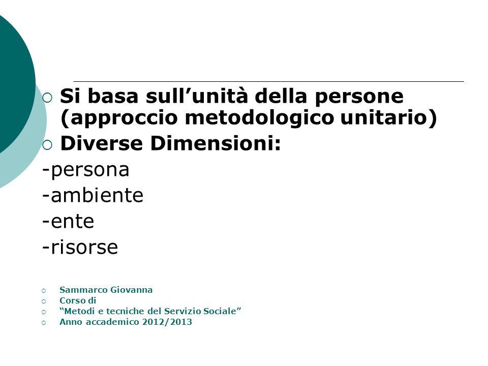Si basa sull'unità della persone (approccio metodologico unitario)